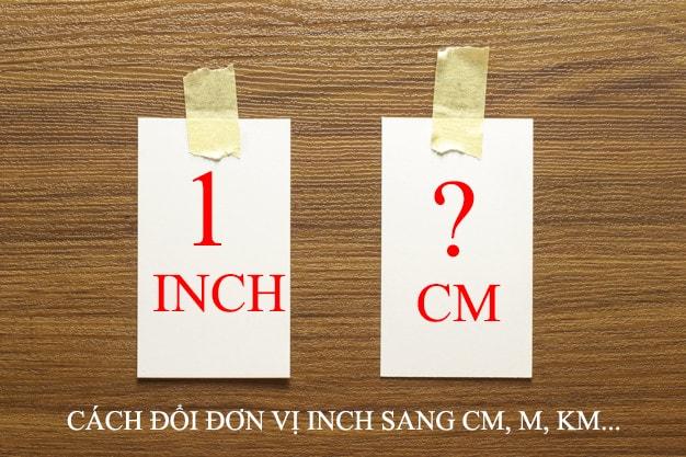 1 inch bằng bao nhiêu cm?